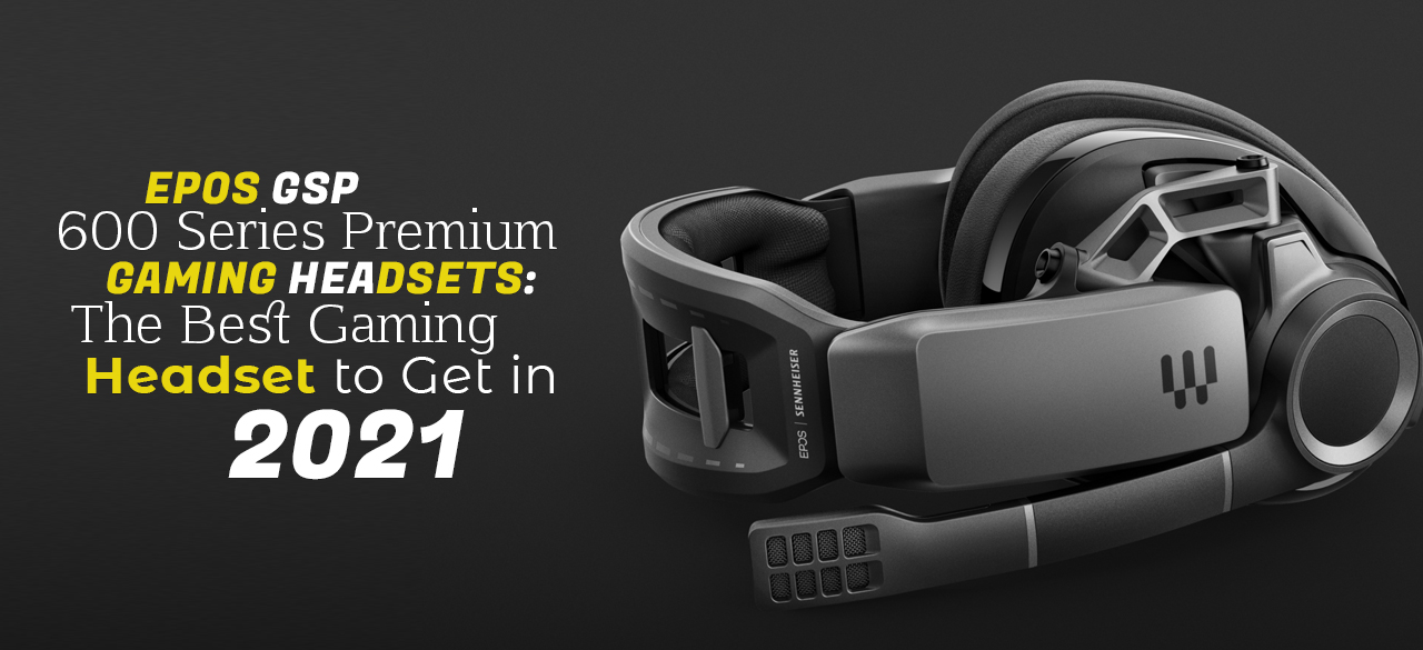 d22e3-epos-gsp-600-series-premium-gaming-headsets-the-best-gaming-headset-to-get-in-2021-findheadsets.jpg